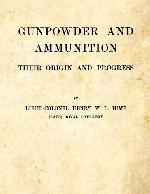 Gunpowder and Ammunition - Their Origin and Progress (1904)