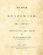 A Memoir on Gunpowder; in which are discussed the Principles both of its Manufacture and Proof (1832)