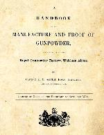 A Handbook of the Manufacture and Proof of Gunpowder as carried on at the Royal Gunpowder Factory (1870)